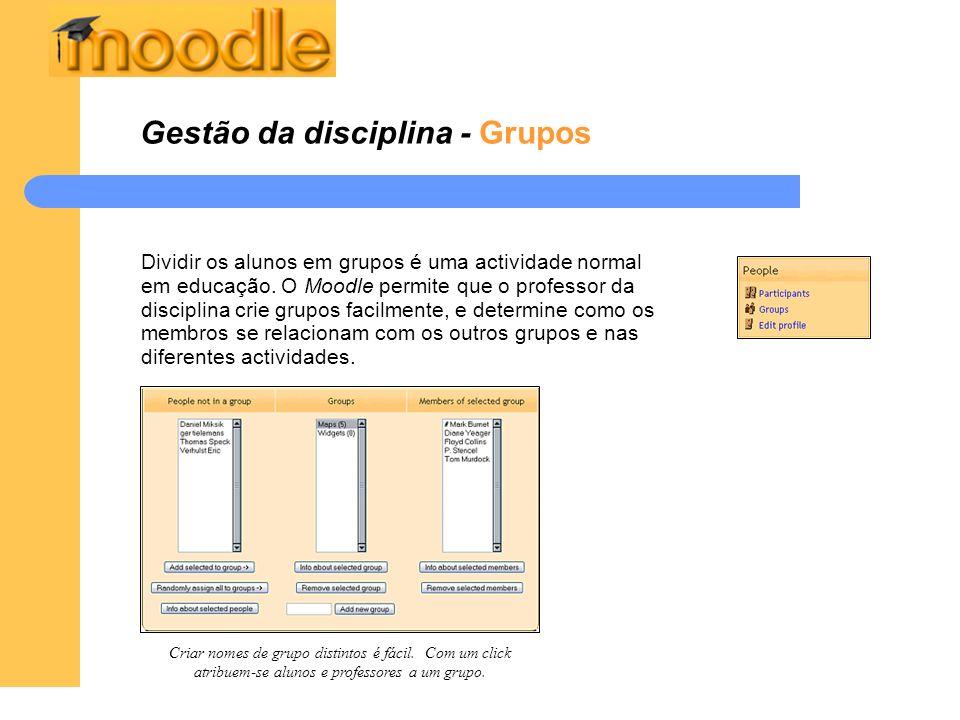 Gestão da disciplina - Grupos Dividir os alunos em grupos é uma actividade normal em educação. O Moodle permite que o professor da disciplina crie gru
