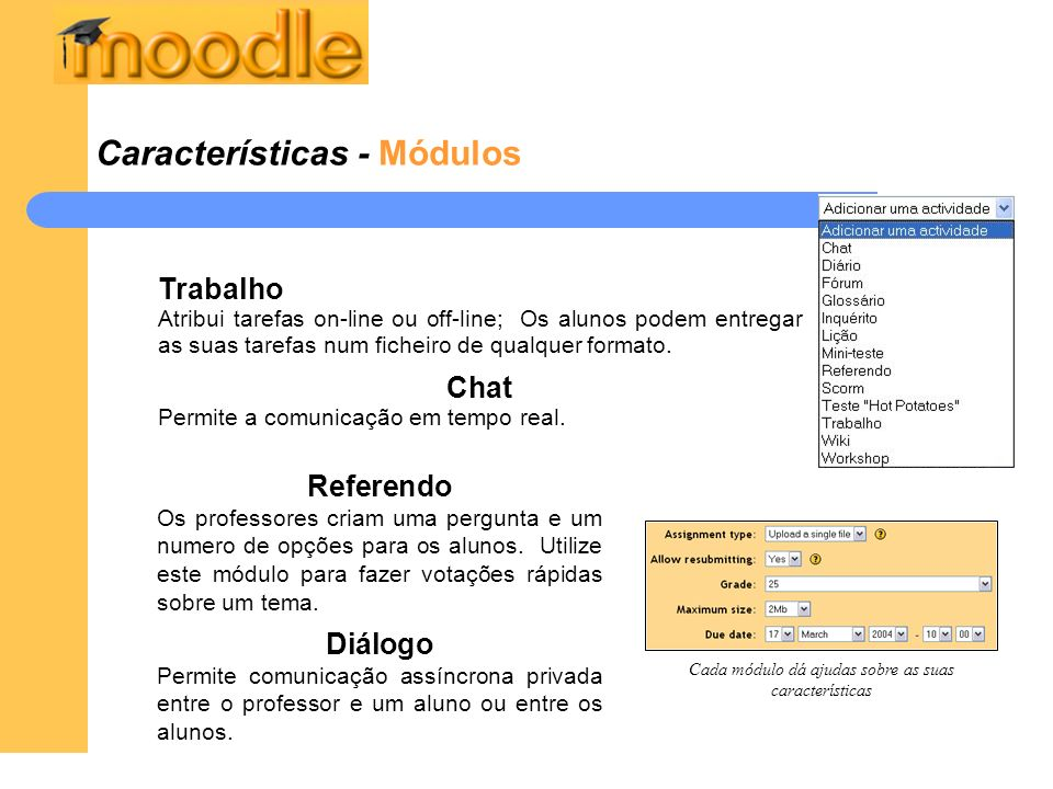 Características - Módulos Trabalho Atribui tarefas on-line ou off-line; Os alunos podem entregar as suas tarefas num ficheiro de qualquer formato. Cha