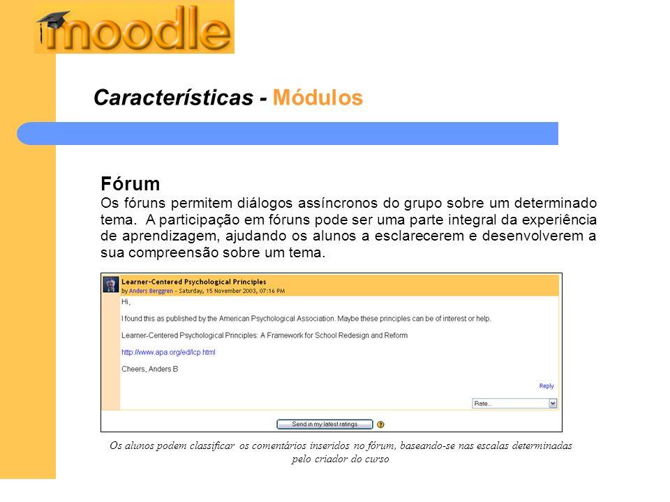 Características - Módulos Fórum Os fóruns permitem diálogos assíncronos do grupo sobre um determinado tema. A participação em fóruns pode ser uma part