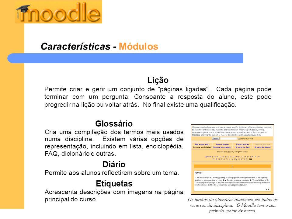 Características - Módulos Glossário Cria uma compilação dos termos mais usados numa disciplina. Existem várias opções de representação, incluindo em l