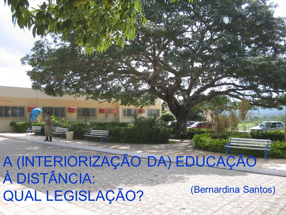A (INTERIORIZAÇÃO DA) EDUCAÇÃO À DISTÂNCIA: QUAL LEGISLAÇÃO? (Bernardina Santos)