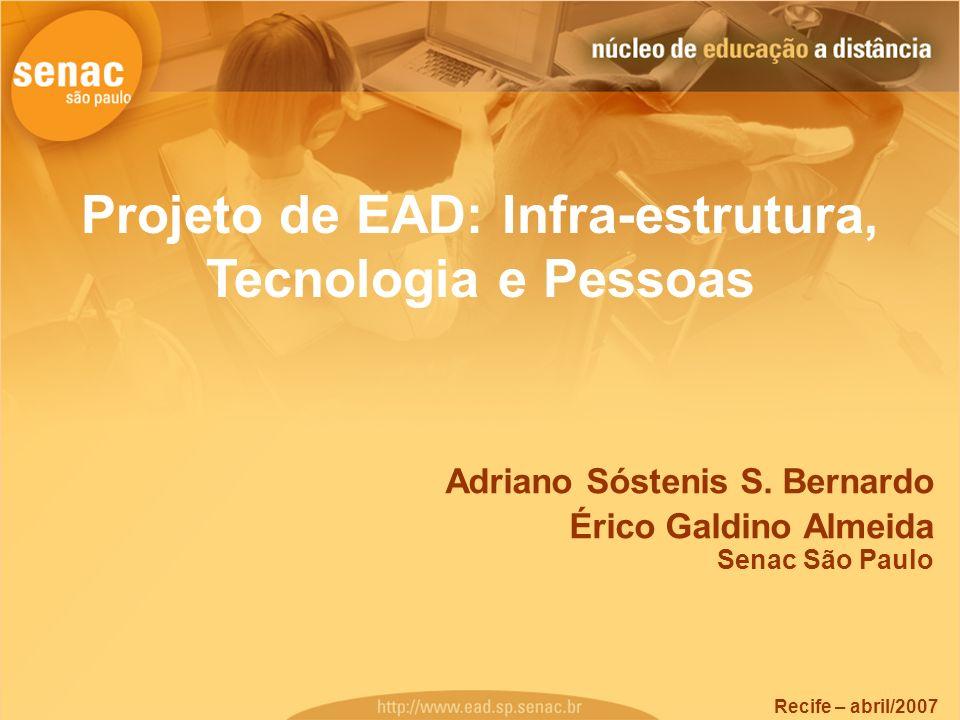 Projeto de EAD: Infra-estrutura, Tecnologia e Pessoas Adriano Sóstenis S. Bernardo Érico Galdino Almeida Senac São Paulo Recife – abril/2007