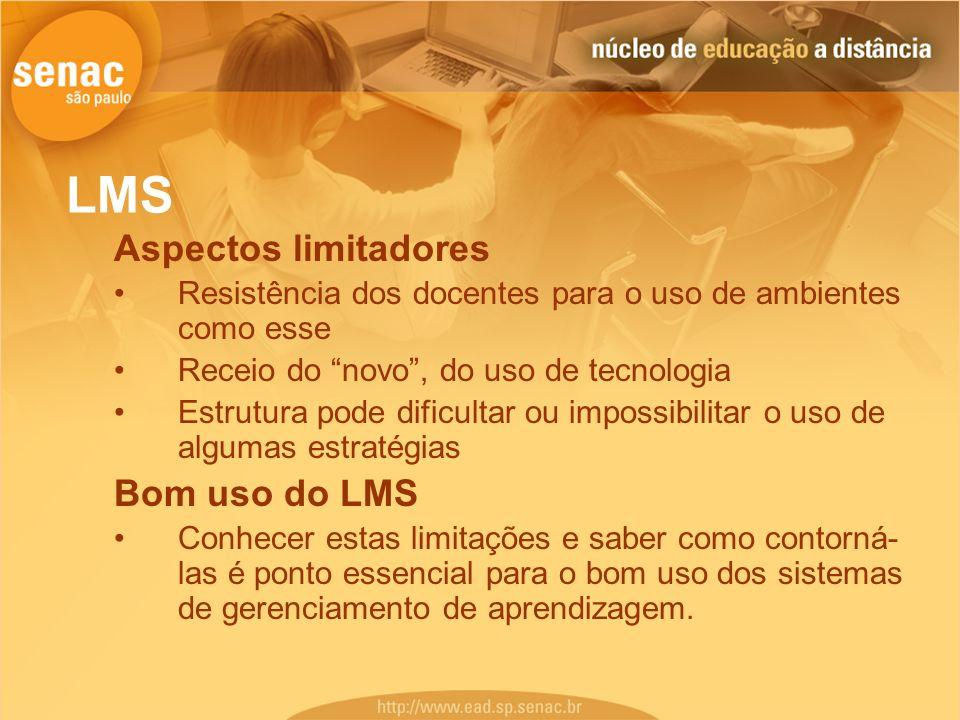LMS Aspectos limitadores Resistência dos docentes para o uso de ambientes como esse Receio do novo, do uso de tecnologia Estrutura pode dificultar ou