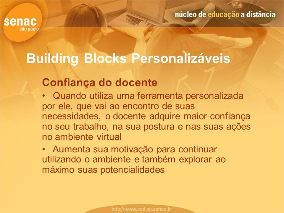 Building Blocks Personalizáveis Confiança do docente Quando utiliza uma ferramenta personalizada por ele, que vai ao encontro de suas necessidades, o