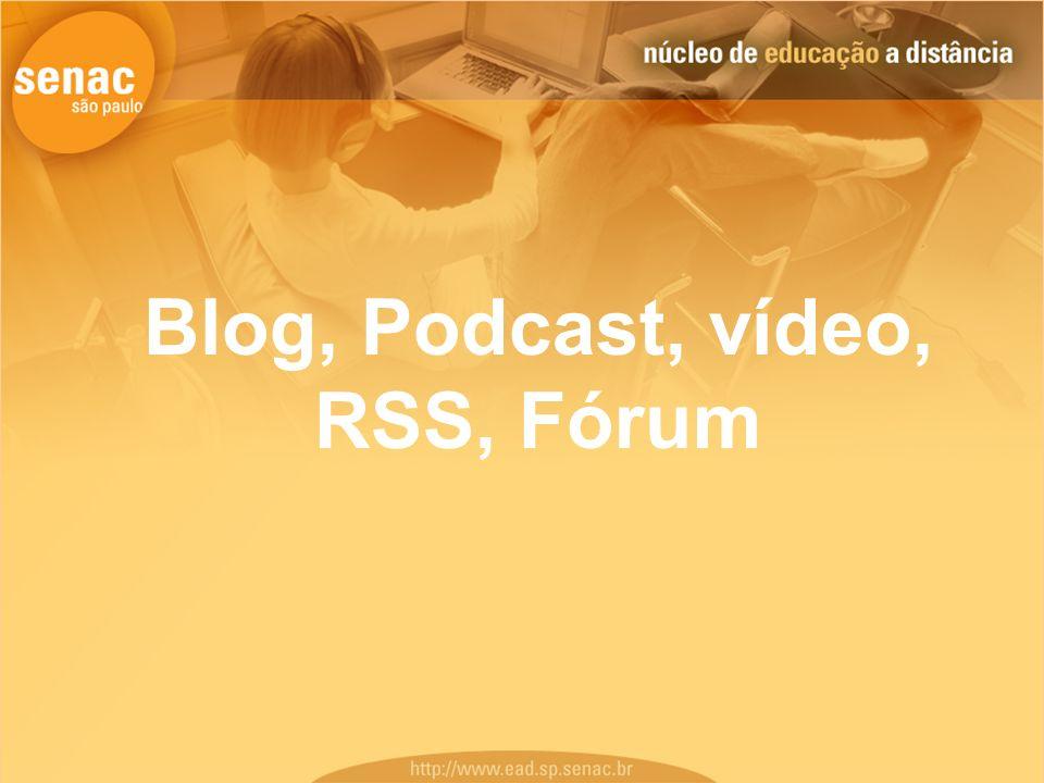 Blog, Podcast, vídeo, RSS, Fórum