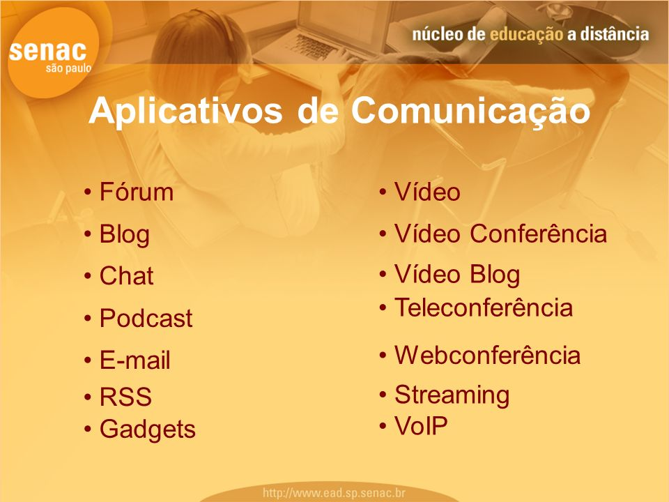Aplicativos de Comunicação Vídeo Blog Teleconferência Fórum Blog Chat Vídeo E-mail RSS Podcast Vídeo Conferência Webconferência Streaming VoIP Gadgets