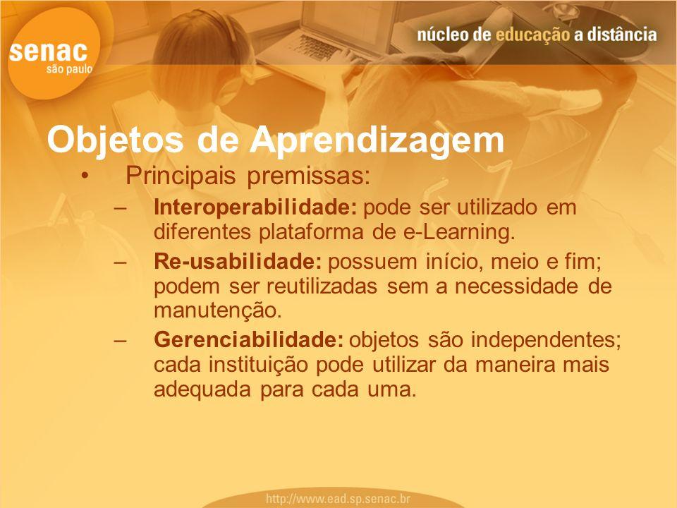 Objetos de Aprendizagem Principais premissas: –Interoperabilidade: pode ser utilizado em diferentes plataforma de e-Learning. –Re-usabilidade: possuem