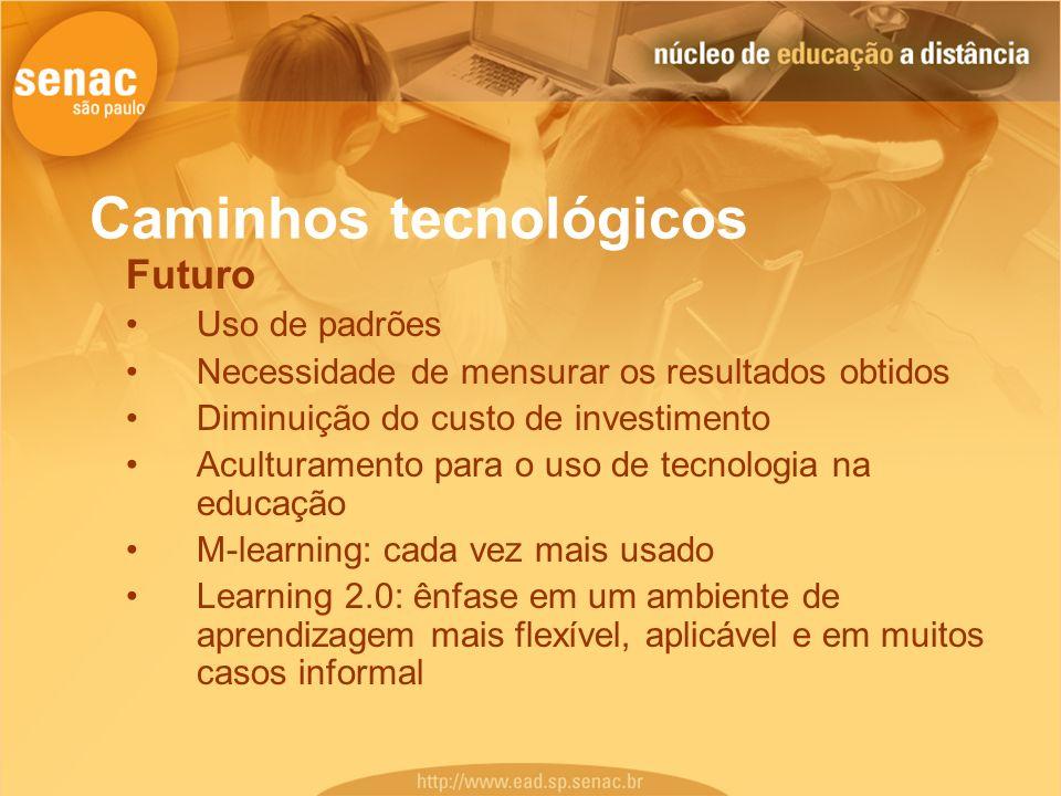 Futuro Uso de padrões Necessidade de mensurar os resultados obtidos Diminuição do custo de investimento Aculturamento para o uso de tecnologia na educ
