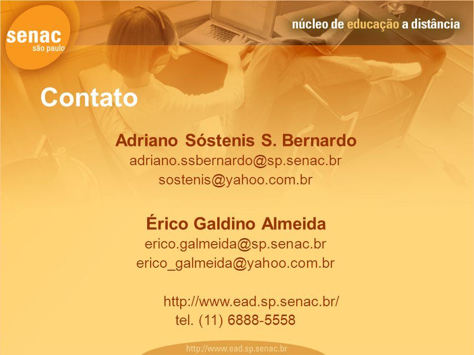 Contato Adriano Sóstenis S. Bernardo adriano.ssbernardo@sp.senac.br sostenis@yahoo.com.br Érico Galdino Almeida erico.galmeida@sp.senac.br erico_galme