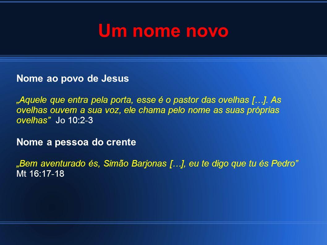 Um nome novo Nome ao povo de Jesus Aquele que entra pela porta, esse é o pastor das ovelhas […]. As ovelhas ouvem a sua voz, ele chama pelo nome as su