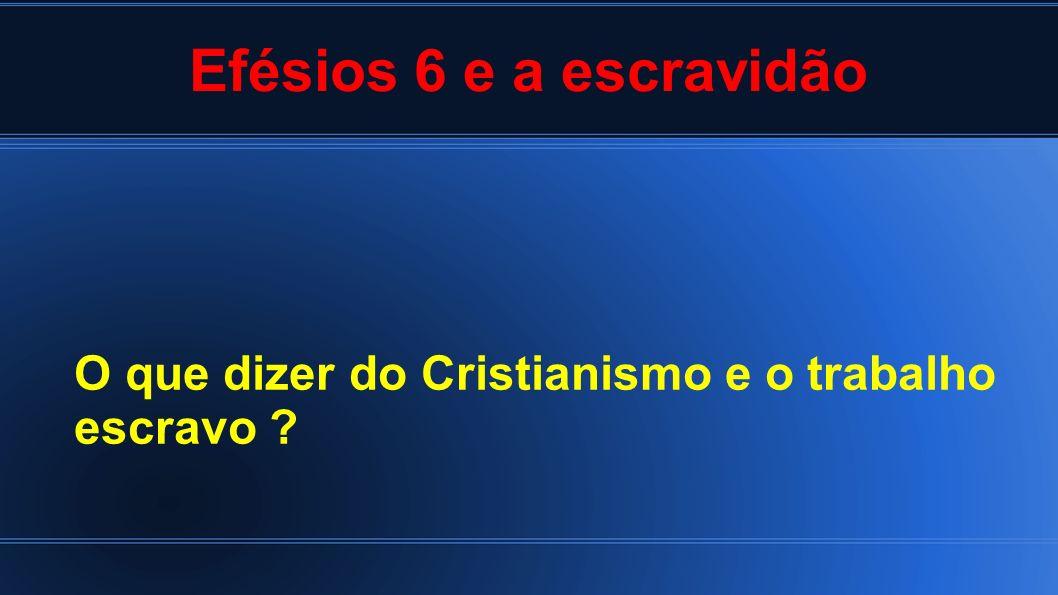 Efésios 6 e a escravidão O que dizer do Cristianismo e o trabalho escravo ?