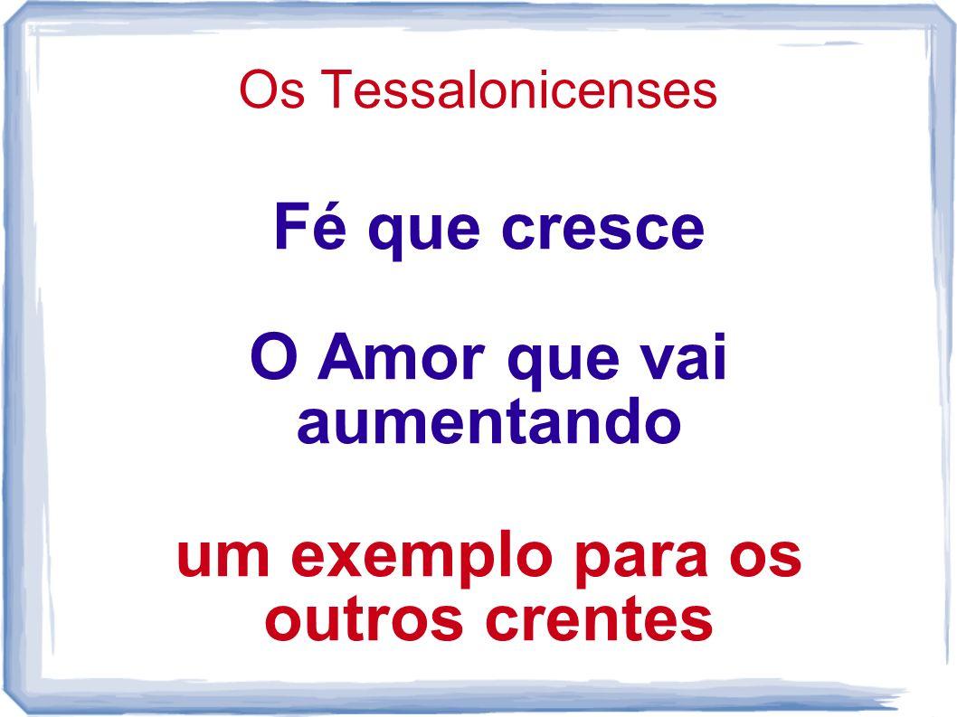 Os Tessalonicenses Fé que cresce O Amor que vai aumentando um exemplo para os outros crentes