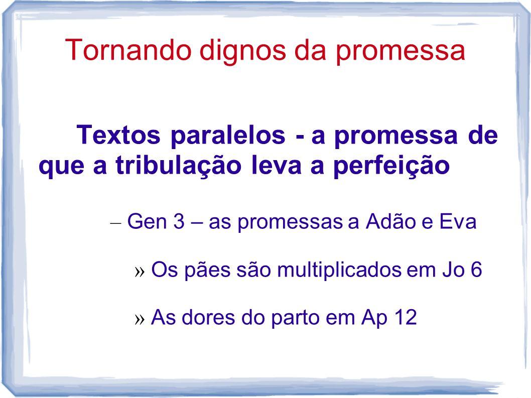 Tornando dignos da promessa Textos paralelos - a promessa de que a tribulação leva a perfeição – Gen 3 – as promessas a Adão e Eva » Os pães são multi