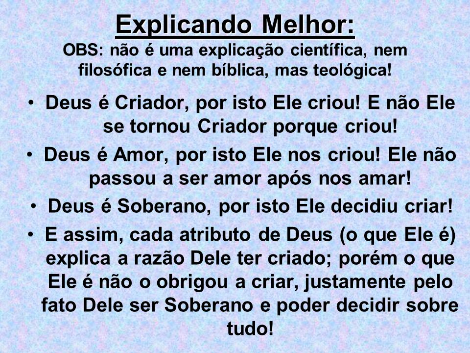 Explicando Melhor: Explicando Melhor: OBS: não é uma explicação científica, nem filosófica e nem bíblica, mas teológica! Deus é Criador, por isto Ele