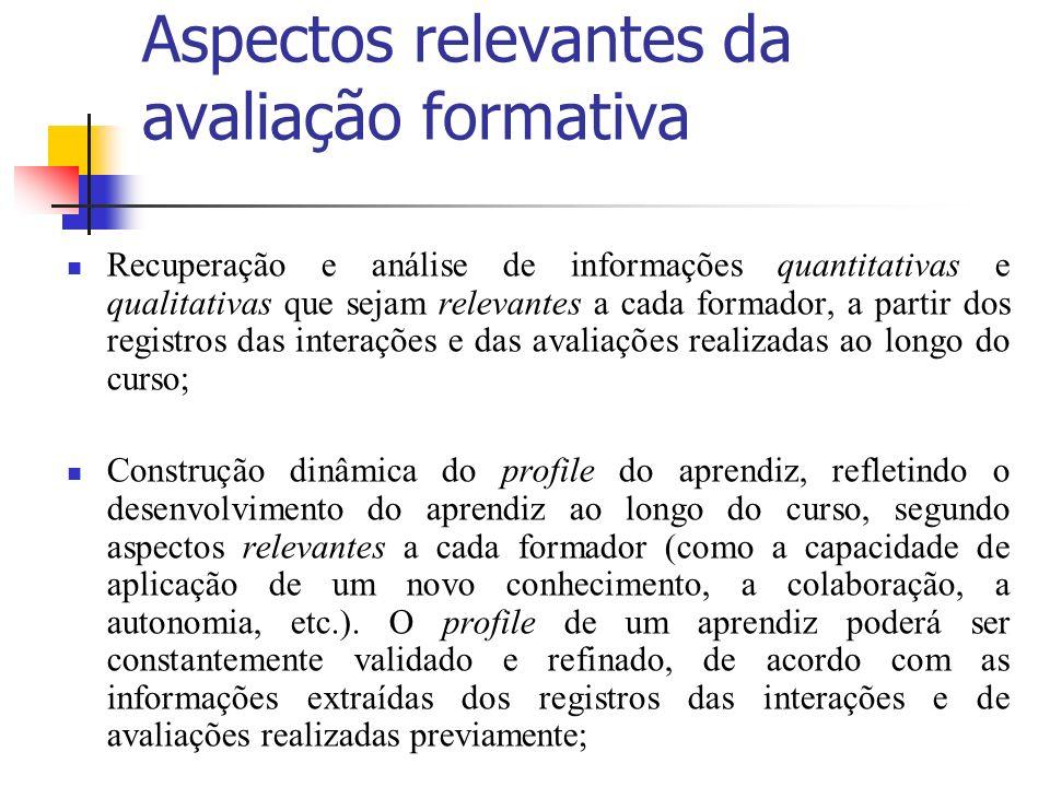 Aspectos relevantes da avaliação formativa Recuperação e análise de informações quantitativas e qualitativas que sejam relevantes a cada formador, a p