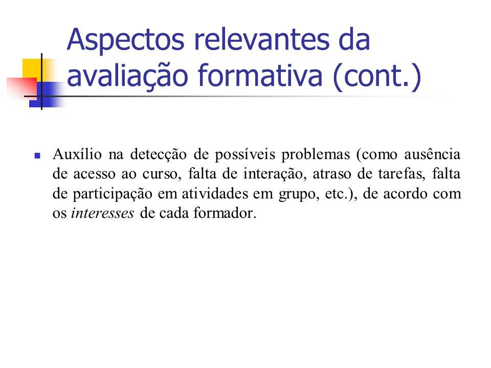 Aspectos relevantes da avaliação formativa (cont.) Auxílio na detecção de possíveis problemas (como ausência de acesso ao curso, falta de interação, a
