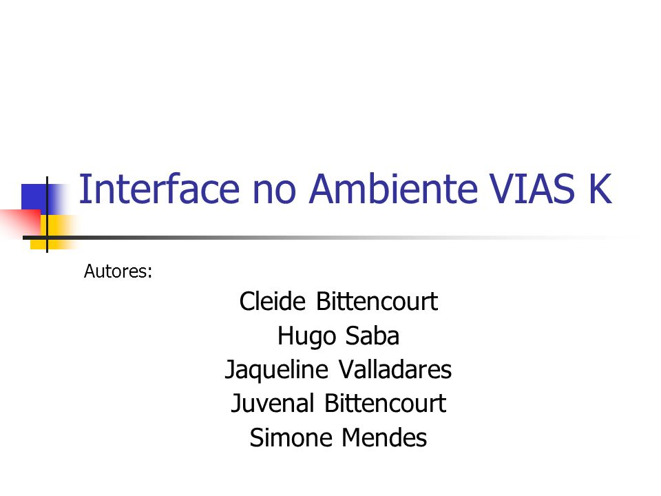 Interface no Ambiente VIAS K Autores: Cleide Bittencourt Hugo Saba Jaqueline Valladares Juvenal Bittencourt Simone Mendes