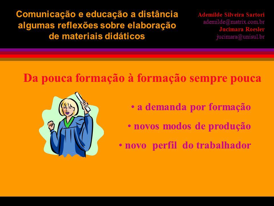 Ademilde Silveira Sartori ademilde@matrix.com.br Jucimara Roesler jucimara@unisul.br Comunicação e educação a distância algumas reflexões sobre elabor