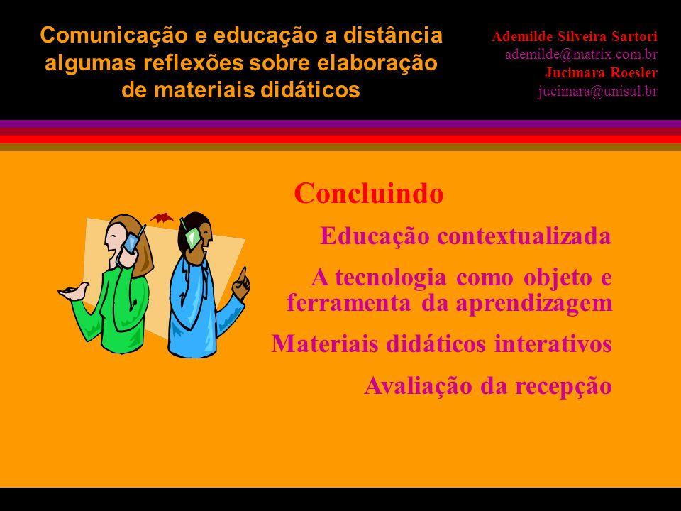 Interatividade Linguagens midiáticas Mediações Mídias e cultura Ademilde Silveira Sartori ademilde@matrix.com.br Jucimara Roesler jucimara@unisul.br C
