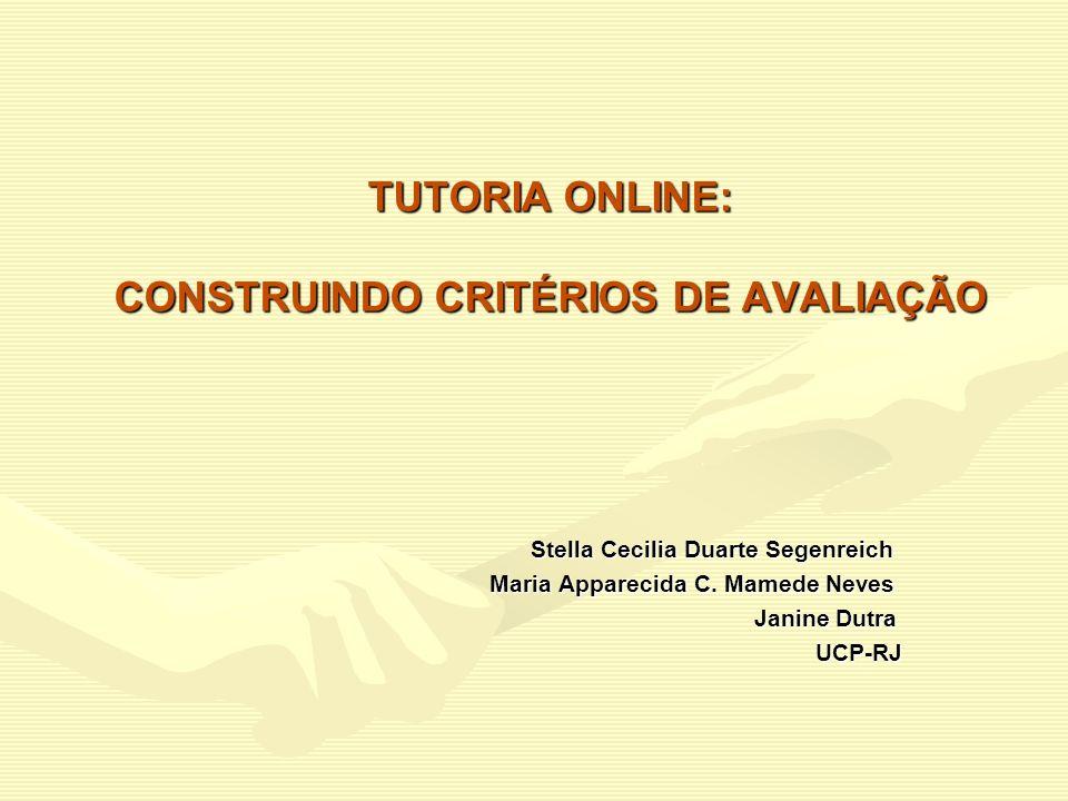 TUTORIA ONLINE: CONSTRUINDO CRITÉRIOS DE AVALIAÇÃO Stella Cecilia Duarte Segenreich Stella Cecilia Duarte Segenreich Maria Apparecida C. Mamede Neves