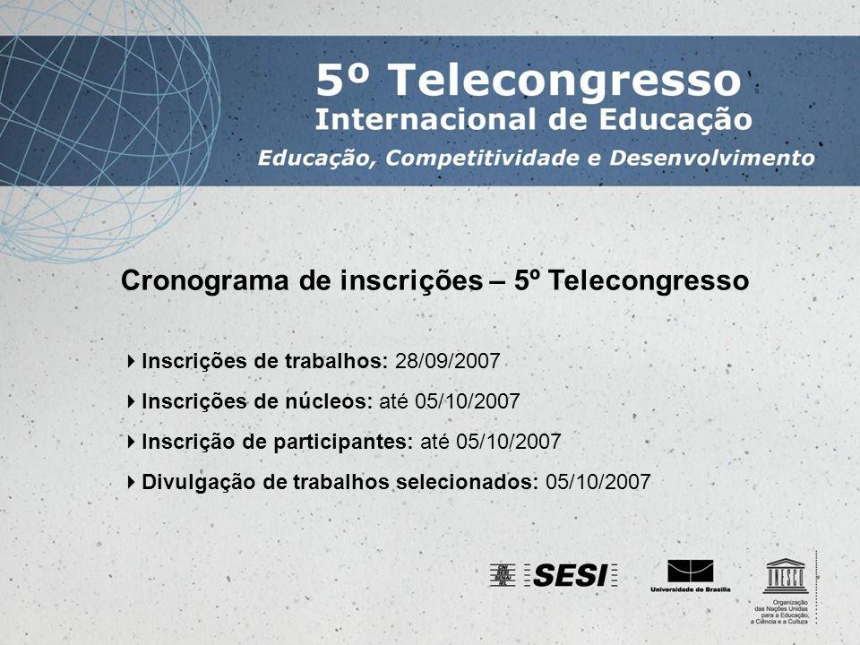 Cronograma de inscrições – 5º Telecongresso Inscrições de trabalhos: 28/09/2007 Inscrições de núcleos: até 05/10/2007 Inscrição de participantes: até 05/10/2007 Divulgação de trabalhos selecionados: 05/10/2007