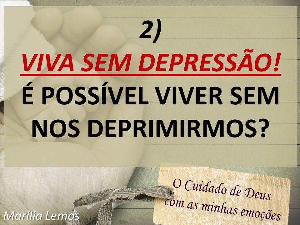 2) VIVA SEM DEPRESSÃO! É POSSÍVEL VIVER SEM NOS DEPRIMIRMOS? Marília Lemos