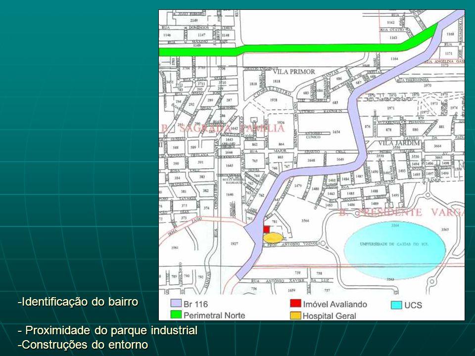 -Identificação do bairro - Proximidade do parque industrial -Construções do entorno