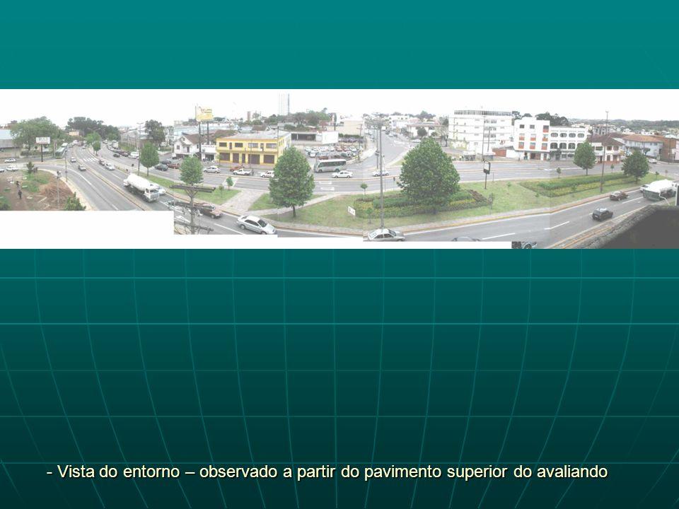 - Vista do entorno – observado a partir do pavimento superior do avaliando