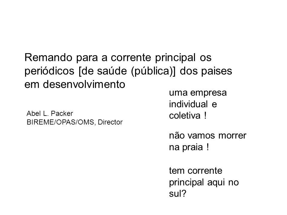 Remando para a corrente principal os periódicos [de saúde (pública)] dos paises em desenvolvimento Abel L.