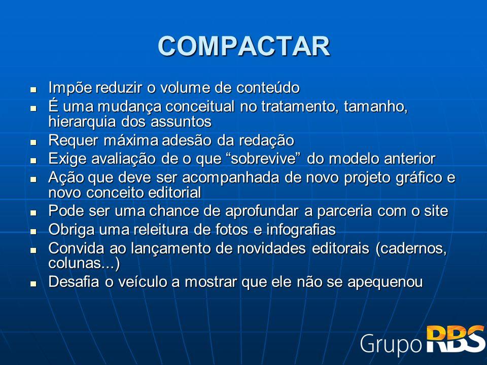 COMPACTAR Impõe reduzir o volume de conteúdo Impõe reduzir o volume de conteúdo É uma mudança conceitual no tratamento, tamanho, hierarquia dos assunt