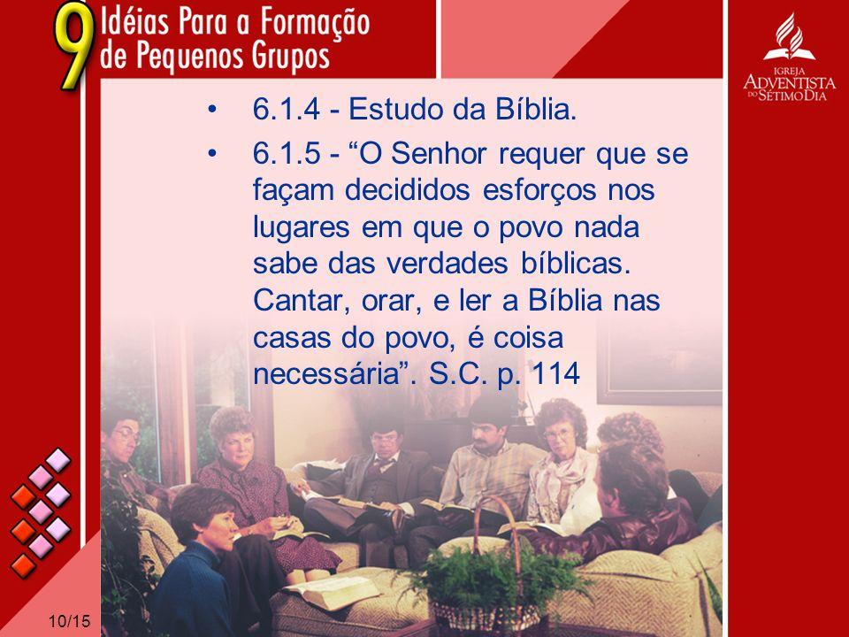 10/15 6.1.4 - Estudo da Bíblia. 6.1.5 - O Senhor requer que se façam decididos esforços nos lugares em que o povo nada sabe das verdades bíblicas. Can