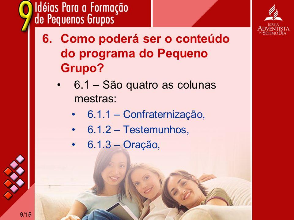 9/15 6.Como poderá ser o conteúdo do programa do Pequeno Grupo? 6.1 – São quatro as colunas mestras: 6.1.1 – Confraternização, 6.1.2 – Testemunhos, 6.