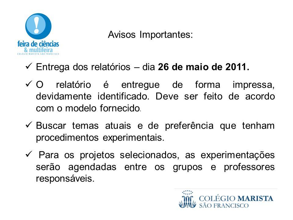 Avisos Importantes: Entrega dos relatórios – dia 26 de maio de 2011. O relatório é entregue de forma impressa, devidamente identificado. Deve ser feit