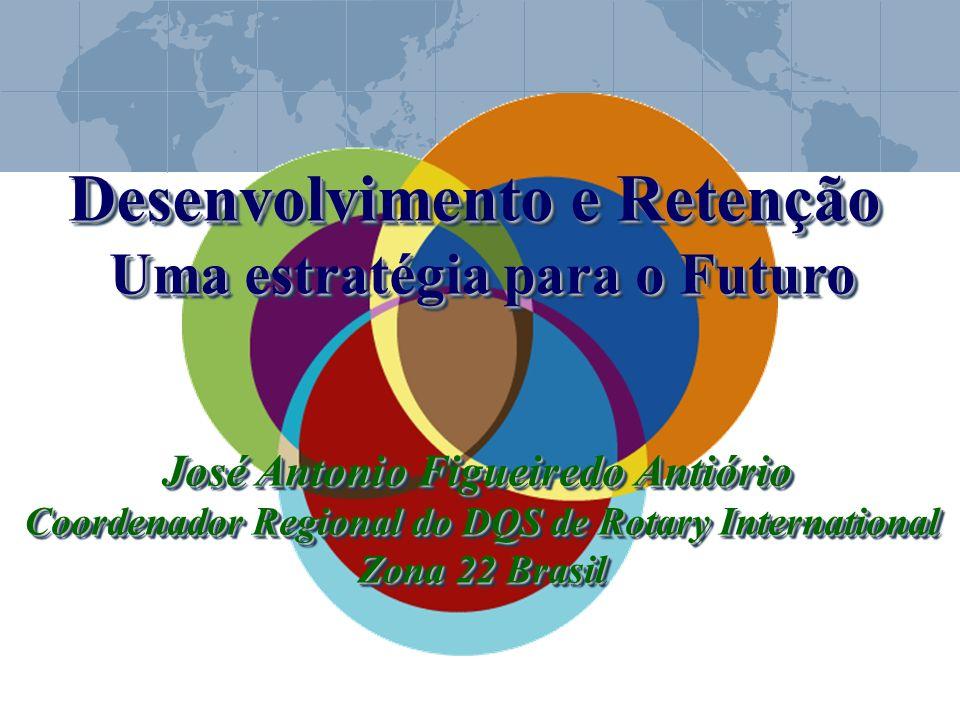 Desenvolvimento e Retenção Uma estratégia para o Futuro José Antonio Figueiredo Antiório Coordenador Regional do DQS de Rotary International Zona 22 B