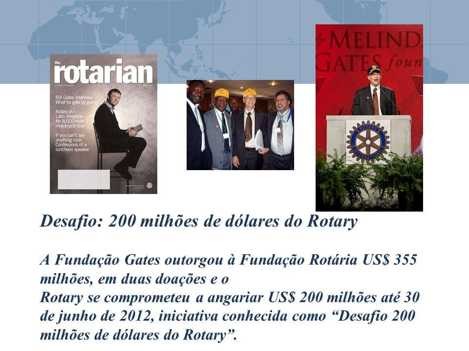 Desafio: 200 milhões de dólares do Rotary A Fundação Gates outorgou à Fundação Rotária US$ 355 milhões, em duas doações e o Rotary se comprometeu a an