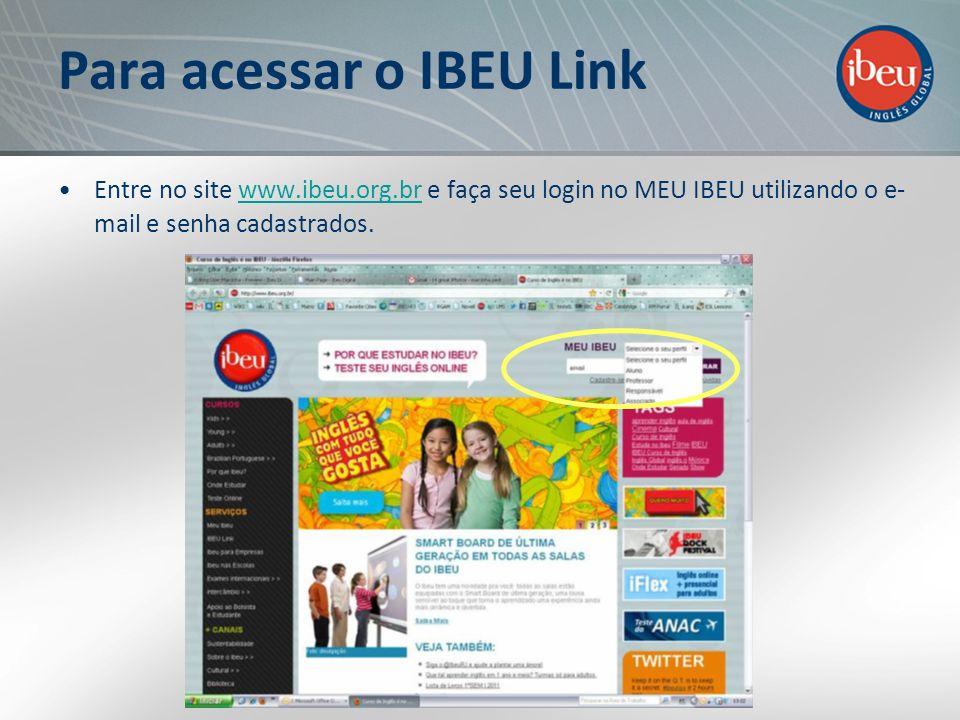 Para acessar o IBEU Link Entre no site www.ibeu.org.br e faça seu login no MEU IBEU utilizando o e- mail e senha cadastrados.www.ibeu.org.br