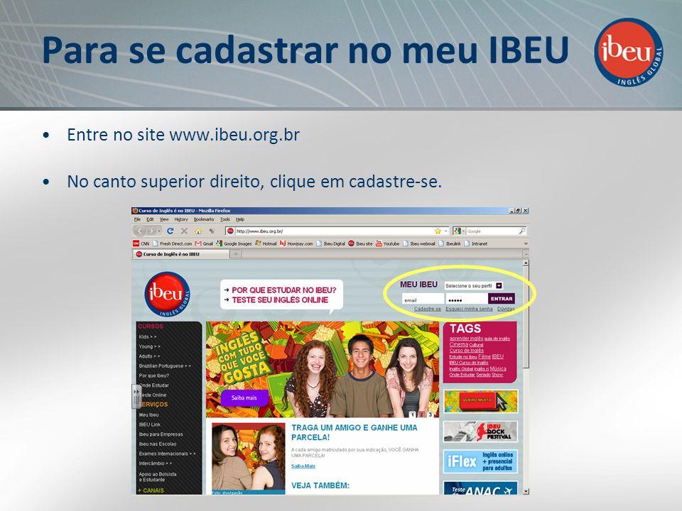 Para se cadastrar no meu IBEU Entre no site www.ibeu.org.br No canto superior direito, clique em cadastre-se.