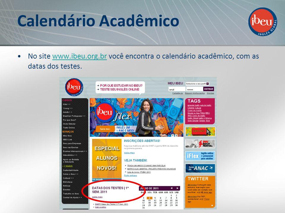 Calendário Acadêmico No site www.ibeu.org.br você encontra o calendário acadêmico, com as datas dos testes.www.ibeu.org.br
