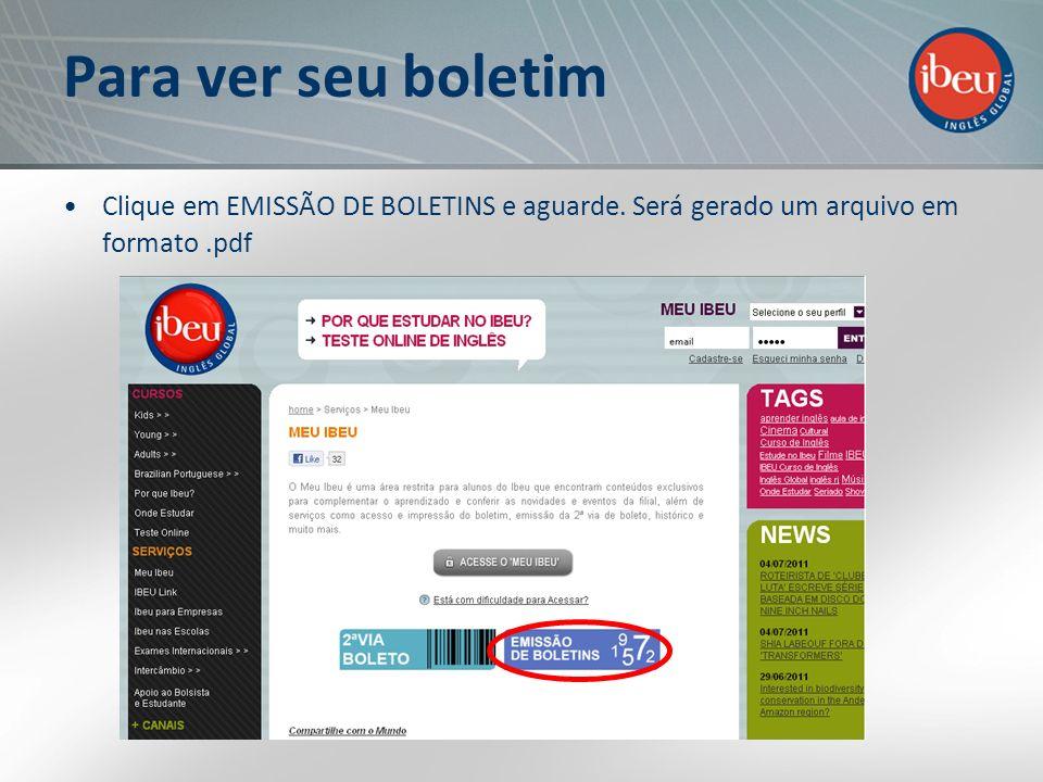 Para ver seu boletim Clique em EMISSÃO DE BOLETINS e aguarde. Será gerado um arquivo em formato.pdf