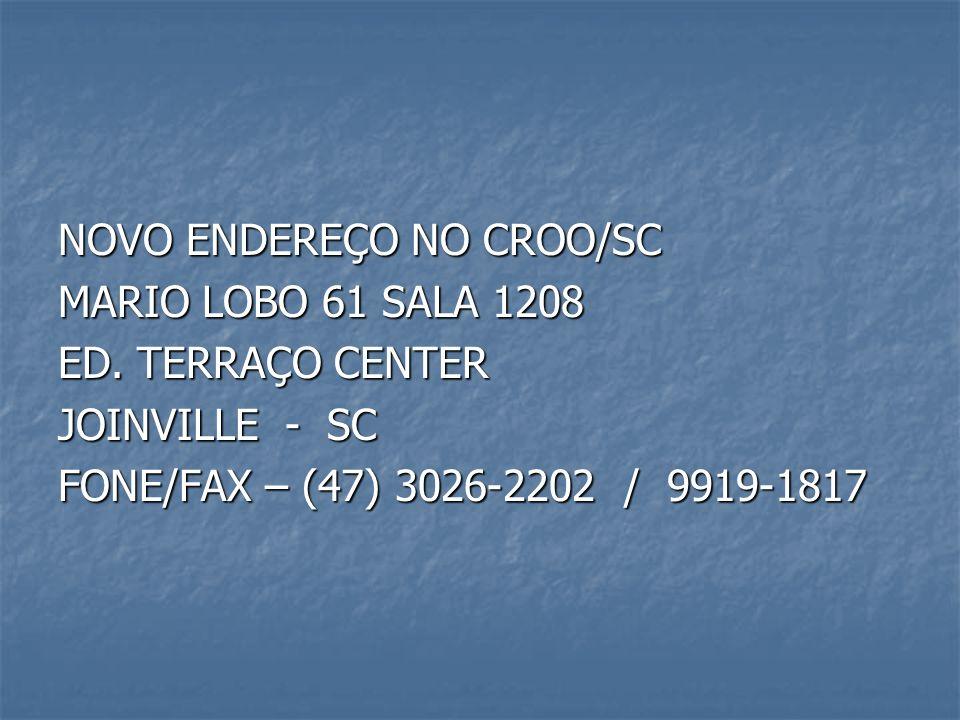 NOVO ENDEREÇO NO CROO/SC MARIO LOBO 61 SALA 1208 ED. TERRAÇO CENTER JOINVILLE - SC FONE/FAX – (47) 3026-2202 / 9919-1817