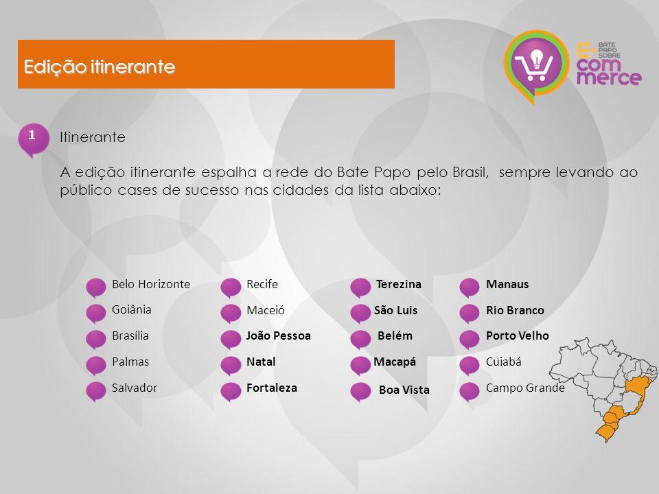 10 Itinerante A edição itinerante espalha a rede do Bate Papo pelo Brasil, sempre levando ao público cases de sucesso nas cidades da lista abaixo: Goi