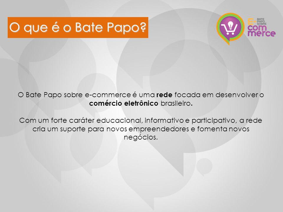 O que é o Bate Papo? O Bate Papo sobre e-commerce é uma rede focada em desenvolver o comércio eletrônico brasileiro. Com um forte caráter educacional,