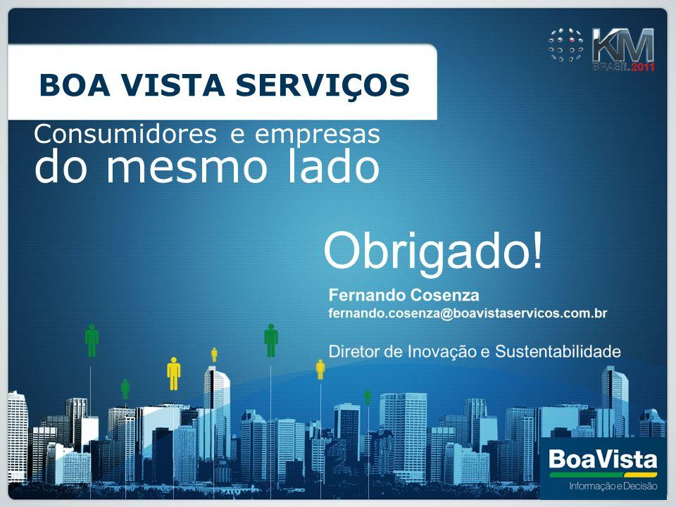 BOA VISTA SERVIÇOS Consumidores e empresas do mesmo lado Obrigado!