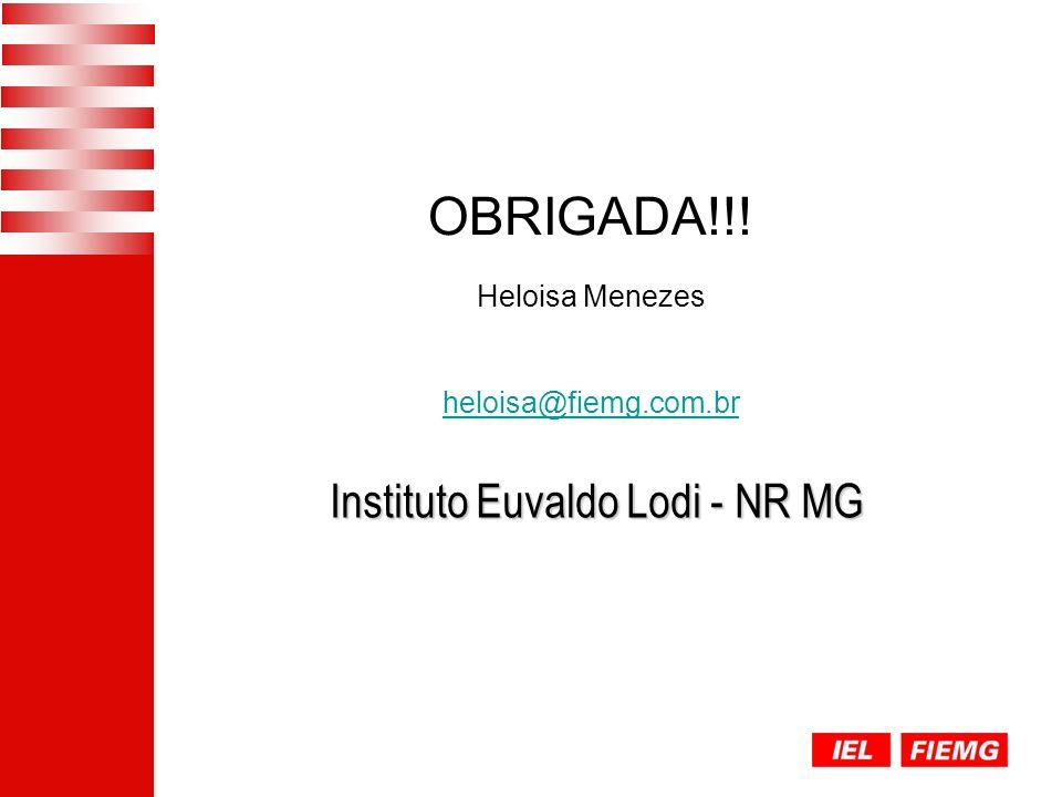Instituto Euvaldo Lodi - NR MG OBRIGADA!!! Heloisa Menezes heloisa@fiemg.com.br