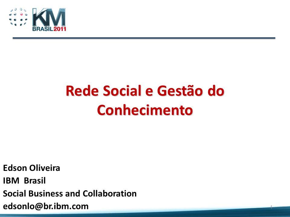Rede Social e Gestão do Conhecimento Edson Oliveira IBM Brasil Social Business and Collaboration edsonlo@br.ibm.com 1