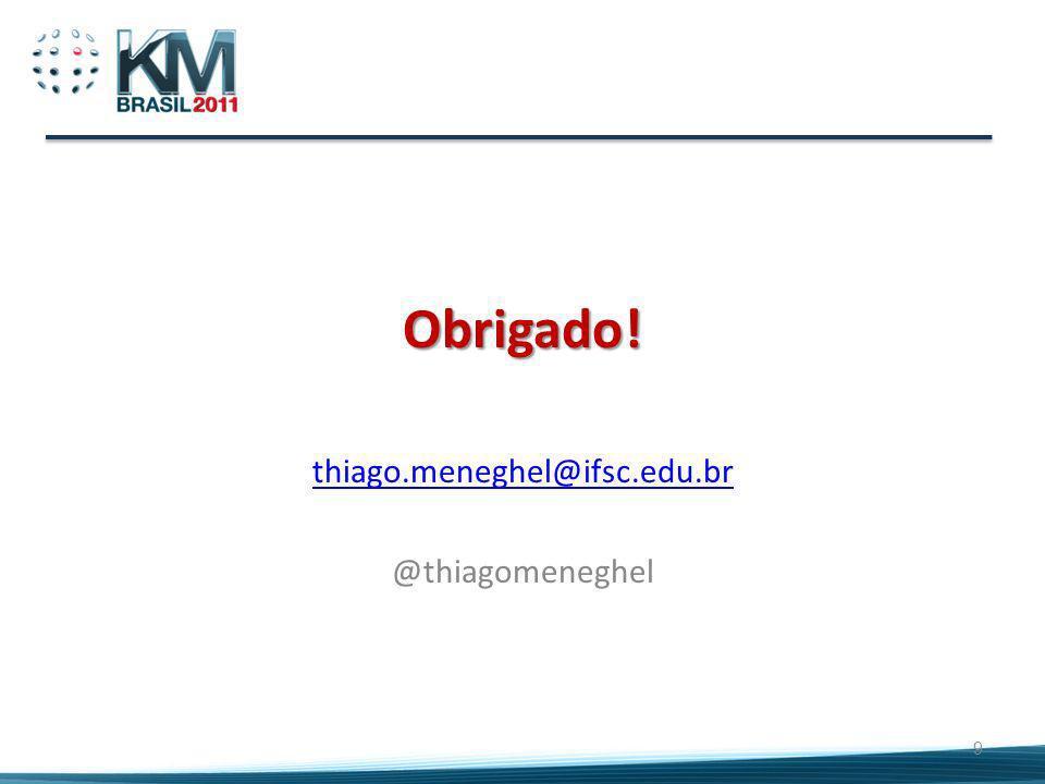Obrigado! thiago.meneghel@ifsc.edu.br @thiagomeneghel 9