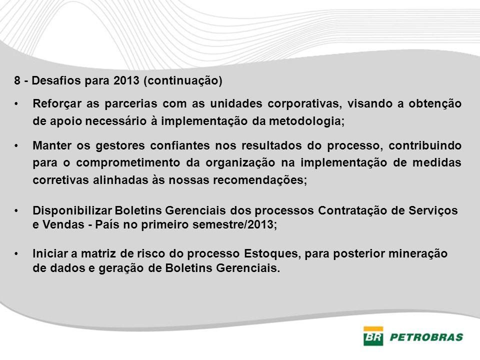 8 - Desafios para 2013 (continuação) Reforçar as parcerias com as unidades corporativas, visando a obtenção de apoio necessário à implementação da met