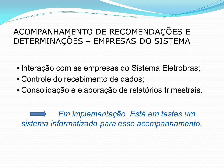 ACOMPANHAMENTO DE RECOMENDAÇÕES E DETERMINAÇÕES – EMPRESAS DO SISTEMA Interação com as empresas do Sistema Eletrobras; Controle do recebimento de dado