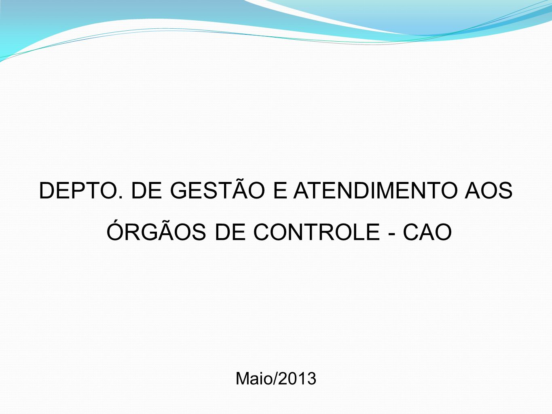 DEPTO. DE GESTÃO E ATENDIMENTO AOS ÓRGÃOS DE CONTROLE - CAO Maio/2013