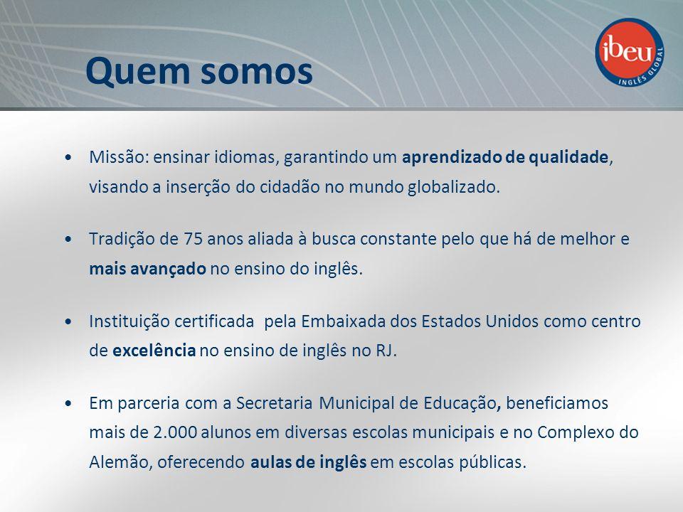 Quem somos Missão: ensinar idiomas, garantindo um aprendizado de qualidade, visando a inserção do cidadão no mundo globalizado. Tradição de 75 anos al